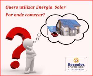 Por onde começar - Energia Solar Salvador Bahia - Reconluz